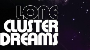 Lone, EP Cluster Dreams et Joy Reel / Sunset Teens : musique intergalactique